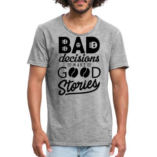 Schlechte Entscheidungen machen gute Geschichten - Männer Vintage T-Shirt