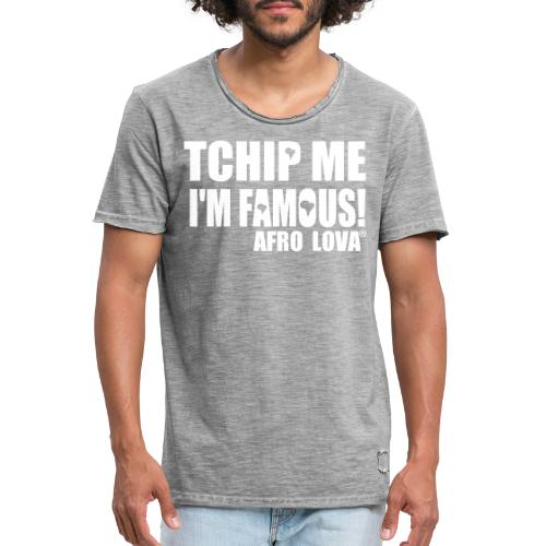 Tchip me I'm famous by Afro Lova - T-shirt vintage Homme