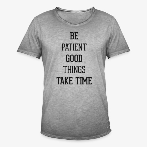 BE PATIENT, GOOD THINGS TAKE TIME - Men's Vintage T-Shirt