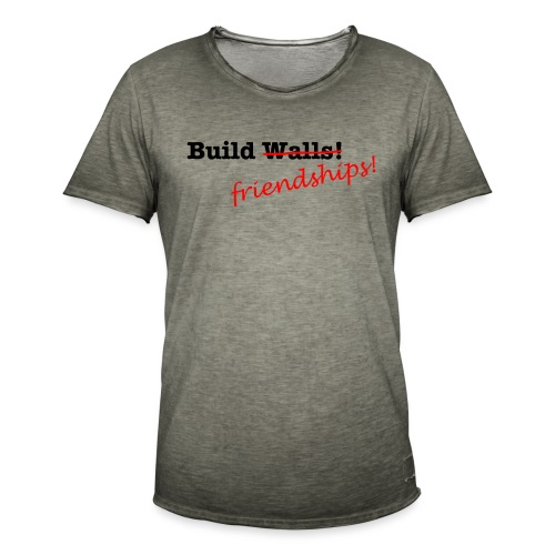 Build Friendships, not walls! - Men's Vintage T-Shirt