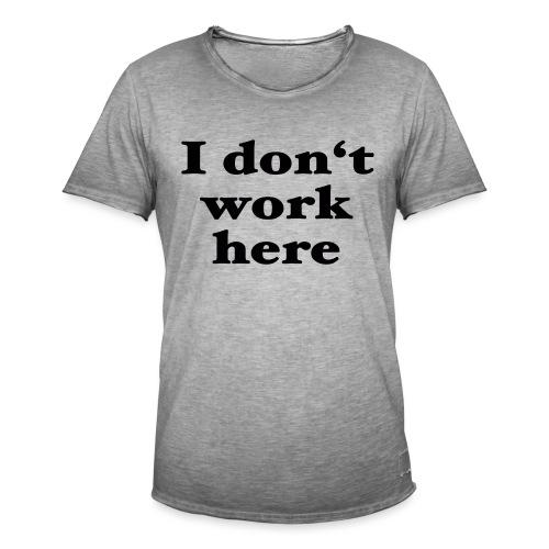 I don't work here - Männer Vintage T-Shirt
