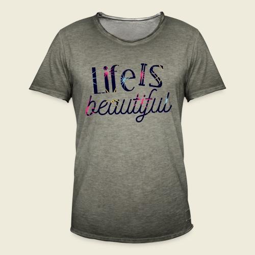 Life is beautiful - Das Leben ist schön - Männer Vintage T-Shirt