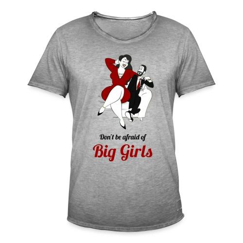 'DO NOT BE AFRAID OR BIG GIRLS' ' - Men's Vintage T-Shirt