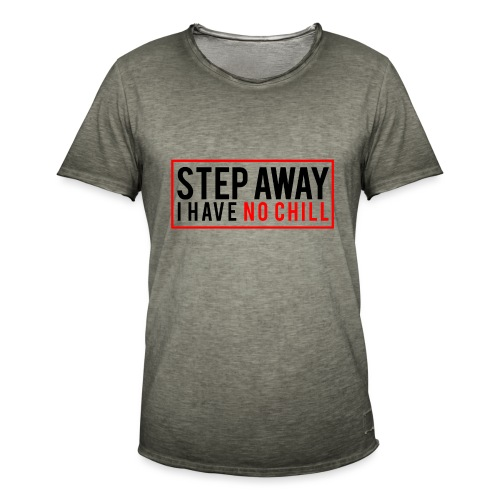 Step Away I have No Chill Clothing - Men's Vintage T-Shirt