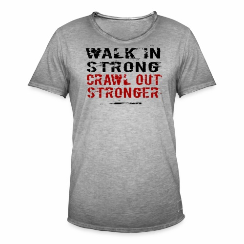 Walk in Strong, Crawl out Stronger - Vintage-T-shirt herr