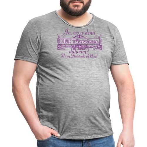 Wo is denn der Tätowierer dahoam? - Männer Vintage T-Shirt