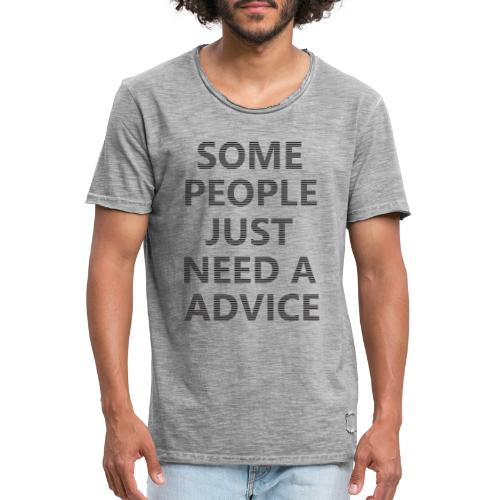Some people need advice - Mannen Vintage T-shirt