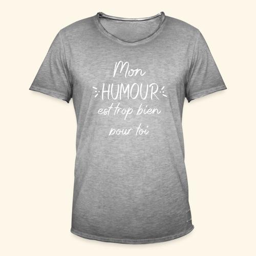 Mon humour est trop bien pour toi - T-shirt vintage Homme