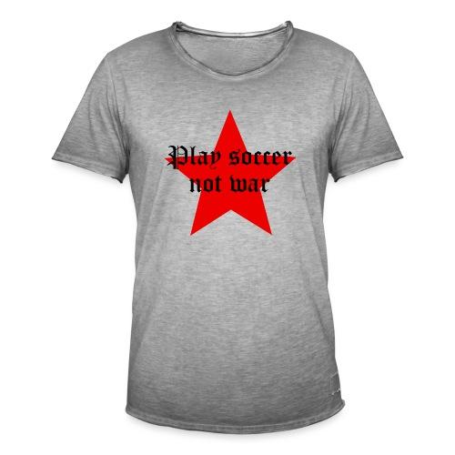 Play soccer not war - Männer Vintage T-Shirt