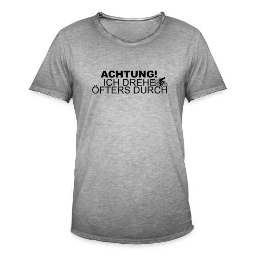 ACHTUNG ICH DREHE ÖFTER DURCH! - Männer Vintage T-Shirt