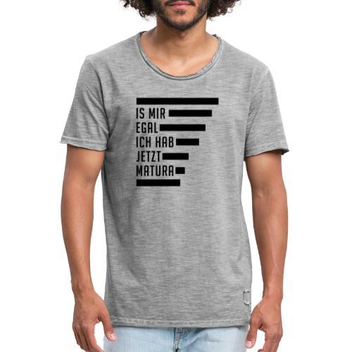 Is mir egal ich hab jetzt Matura - Männer Vintage T-Shirt