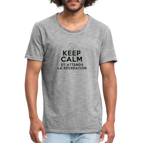 Keep calm et attends la recreation - T-shirt vintage Homme
