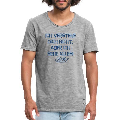 Ich verstehe dich nicht aber ich sehe alles - Männer Vintage T-Shirt