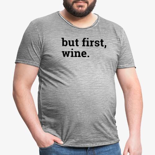 But first wine - Männer Vintage T-Shirt