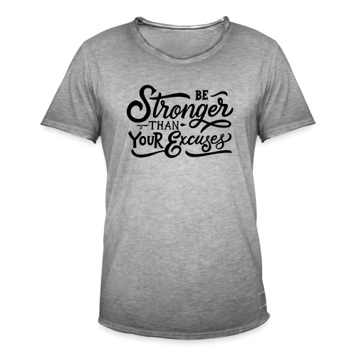 Be stronger than your excuses ! - T-shirt vintage Homme