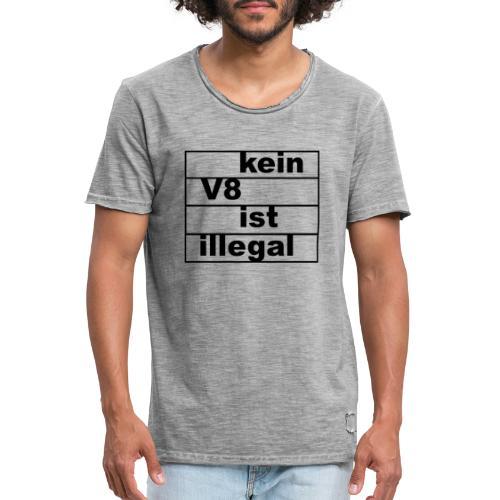 kein V8 ist illegal - Männer Vintage T-Shirt