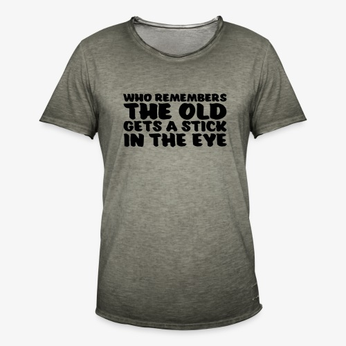 who remembers the old gets a stick in the eye - Miesten vintage t-paita