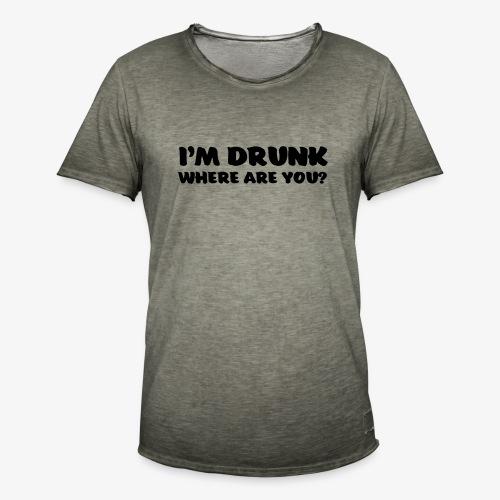 im drunk where are you - Miesten vintage t-paita