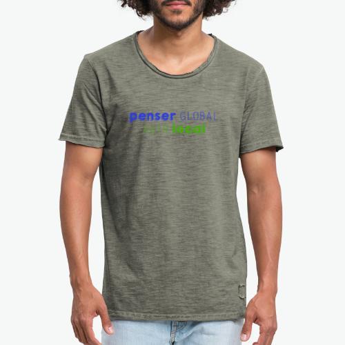 Penser global agir local - T-shirt vintage Homme