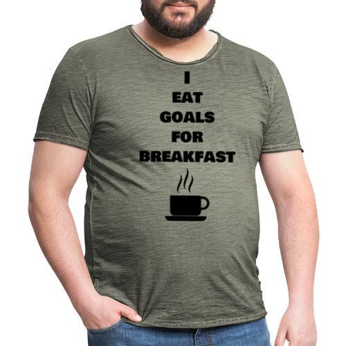 I eat goals for breakfast - Männer Vintage T-Shirt