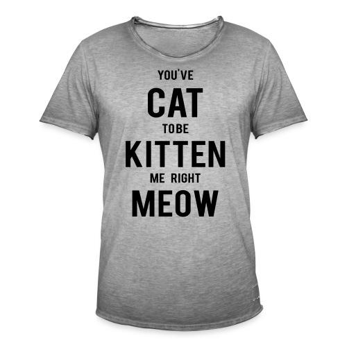 CAT to be KITTEN me - Männer Vintage T-Shirt