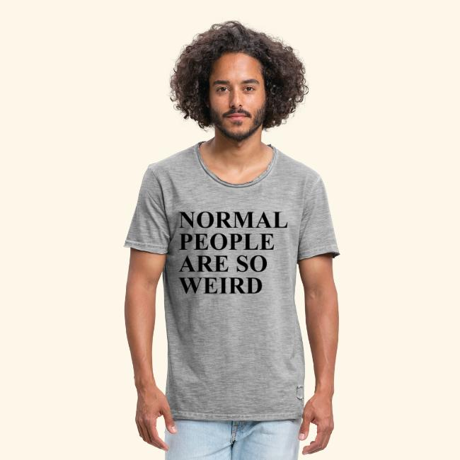 Normal people are so weird
