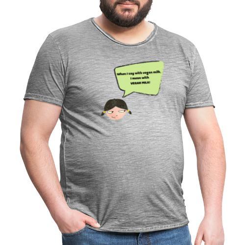 When I say with vegan milk I mean WITH VEGAN MILK - Männer Vintage T-Shirt