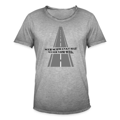 Wer schwankt hat mehr vom Weg - Männer Vintage T-Shirt