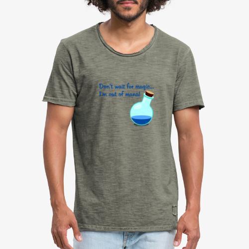 Don't wait for magic... - Männer Vintage T-Shirt