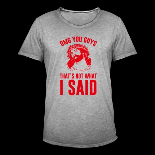 OMG you guys that s not what I said - Männer Vintage T-Shirt