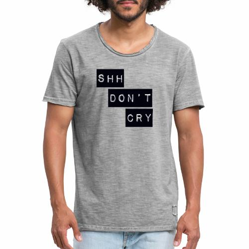 Shh dont cry - Men's Vintage T-Shirt