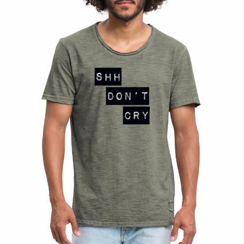 Shh dont cry - Men's Vintage T-Shirt