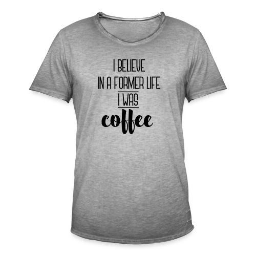 I Believe in a former life I was coffee - Camiseta vintage hombre