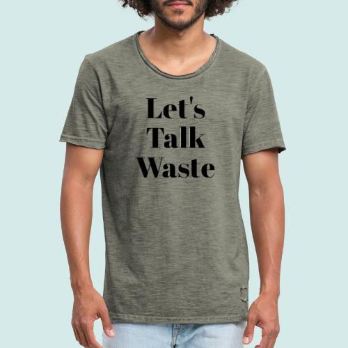 Let´s talk waste produkt - Männer Vintage T-Shirt