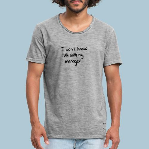 I dont know, talk with my manager - Camiseta vintage hombre