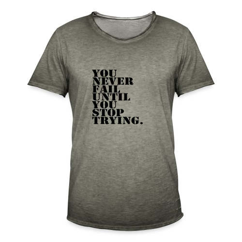 You never fail until you stop trying shirt - Miesten vintage t-paita