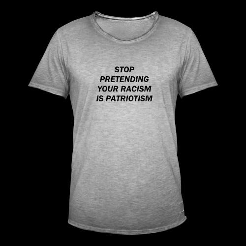 stop pretending your racism is patriotism - Koszulka męska vintage