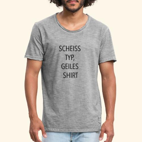 Scheiss Typ, geiles Shirt - Männer Vintage T-Shirt
