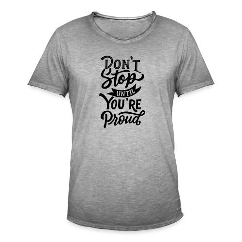 Don't stop until you're proud ! - T-shirt vintage Homme