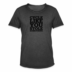 Cycle like you stole something - Männer Vintage T-Shirt