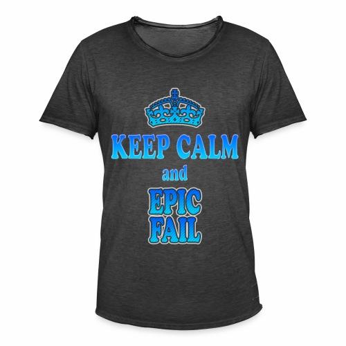 Keep Calm and... epic fail - Maglietta vintage da uomo