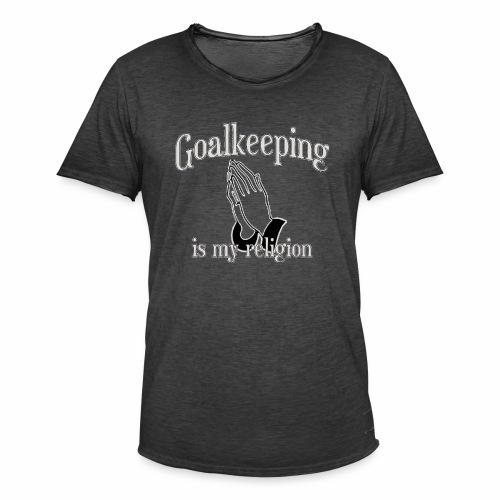 Goalkeeping is my religion - Men's Vintage T-Shirt