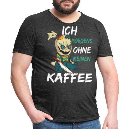 Kaffee lustige Kaffee Sprüche morgens ohne Kaffee - Männer Vintage T-Shirt