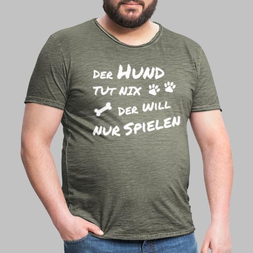 Der Hund tut nix - der will nur spielen - Männer Vintage T-Shirt