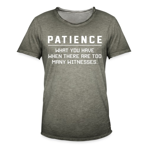 Patience what you have - Men's Vintage T-Shirt