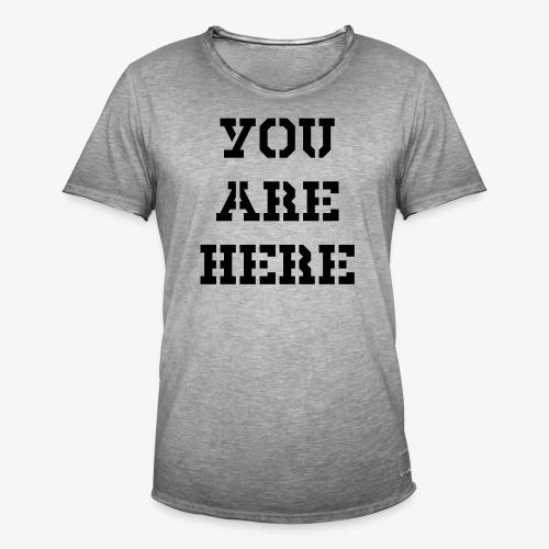 You are here - Männer Vintage T-Shirt
