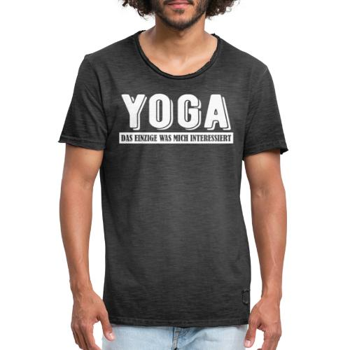 Yoga - das einzige was mich interessiert. - Männer Vintage T-Shirt