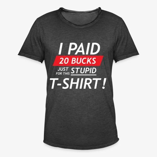 Ik betaalde twintig euro voor dit domme shirt - Mannen Vintage T-shirt
