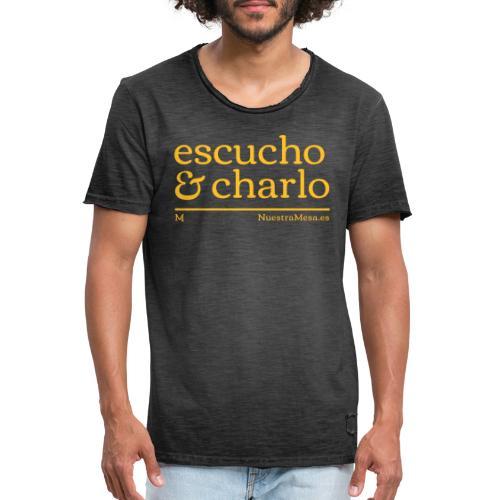 Escucho y Charlo - Camiseta vintage hombre