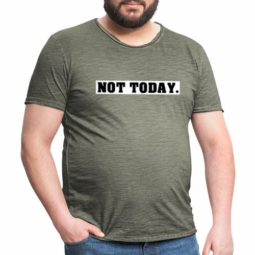NOT TODAY Spruch Nicht heute, cool, schlicht - Männer Vintage T-Shirt